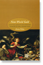 New World Gold Cultural Anxiety and Monetary Disorder in Early Modern Spain